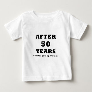 After 50 Years She Still Puts Up With Me Baby T-Shirt