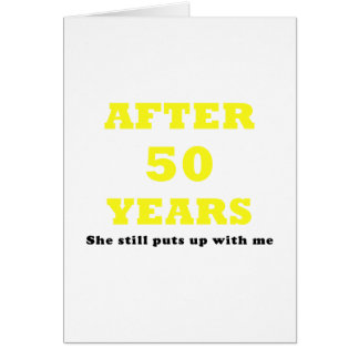 After 50 Years She Still puts Up with Me Card