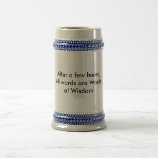 After a few beers,All words are Wordsof Wisdom Beer Stein