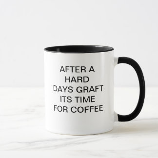 AFTER A HARD DAYS GRAFT - ITS TIME FOR COFFEE MUG