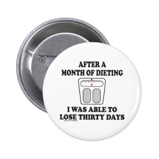 AFTER A MONTH OF DIETING T-SHIRTS AND GIFTS PINBACK BUTTON