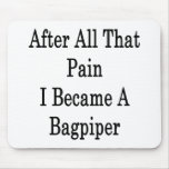 After All That Pain I Became A Bagpiper Mousepad