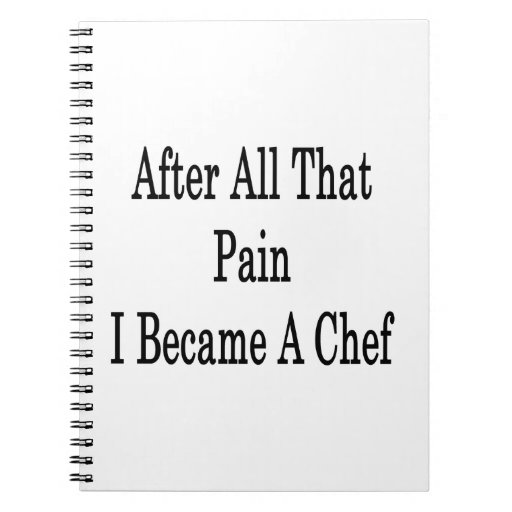 After All That Pain I Became A Chef Spiral Notebooks