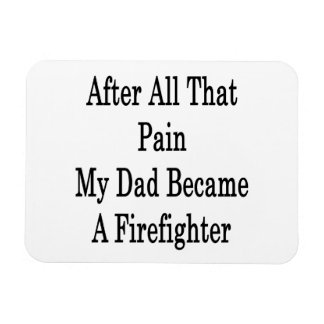 After All That Pain My Dad Became A Firefighter Flexible Magnet