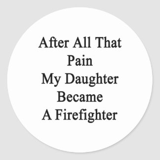 After All That Pain My Daughter Became A Firefight Round Stickers