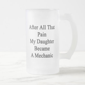 After All That Pain My Daughter Became A Mechanic. Glass Beer Mugs
