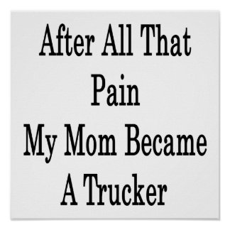 After All That Pain My Mom Became A Trucker Poster