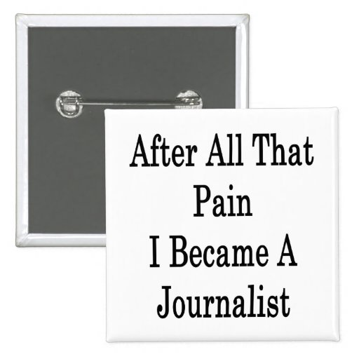 After All That Pian I Became A Journalist 2 Inch Square Button