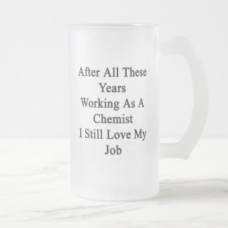 After All These Years Working As A Chemist I Still 16 Oz Frosted Glass Beer Mug