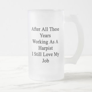 After All These Years Working As A Harpist I Still 16 Oz Frosted Glass Beer Mug