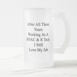 After All These Years Working As A HVAC R Tech I S 16 Oz Frosted Glass Beer Mug
