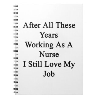 After All These Years Working As A Nurse I Still L Spiral Notebook