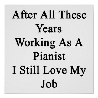 After All These Years Working As A Pianist I Still Poster