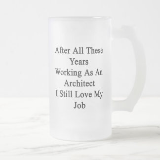After All These Years Working As An Architect I St 16 Oz Frosted Glass Beer Mug