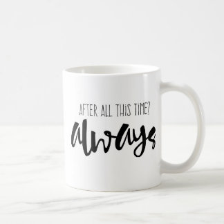 After all this time? Always Mug, Quote, Coffee Coffee Mug