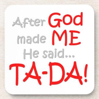 After God made me, He said....TA-DA!! Beverage Coasters