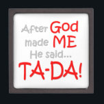 "After God made me, He said....TA-DA!! Keepsake Box<br><div class=""desc"">After God made me,  He said... .TA-DA!!  Great gift idea for anyone who is full of personality!  Great kids or baby gift.</div>"