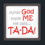 """After God made me, He said....TA-DA!! Keepsake Box<br><div class=""""desc"""">After God made me,  He said... .TA-DA!!  Great gift idea for anyone who is full of personality!  Great kids or baby gift.</div>"""