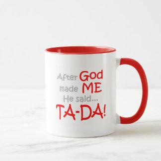 After God made me, He said....TA-DA!! Mug