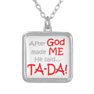 After God made me, He said....TA-DA!! Custom Necklace