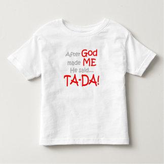 After God made me, He said....TA-DA!! T-shirt