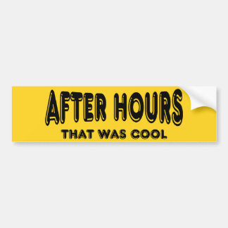 After Hours ~ That Was Cool Car Bumper Sticker