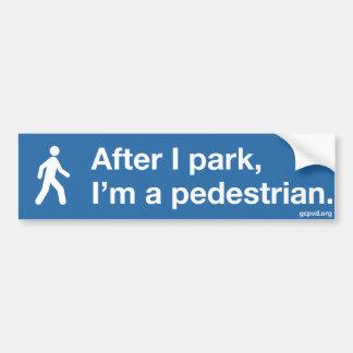 """After I park, I'm a pedestrian."" bumper sticker"