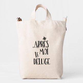 After Me the Flood - French Expression Duck Bag