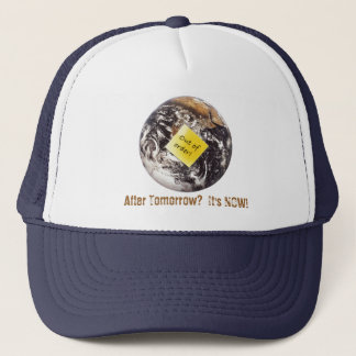 After Tomorrow?  It's NOW! Trucker Hat