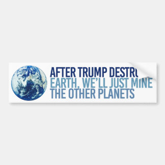 After Trump Destroys Earth - Resistance Bumper Sti Bumper Sticker