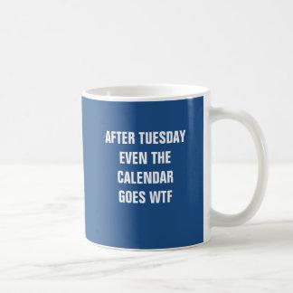 After Tuesday even the calendar goes WTF Coffee Mug