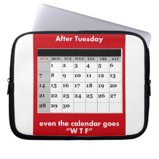 After Tuesday, even the calendar goes WTF. Laptop Sleeve
