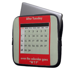 After Tuesday, even the calendar goes WTF. Laptop Sleeves