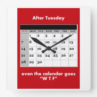 After Tuesday, even the calendar goes WTF Square Wall Clock