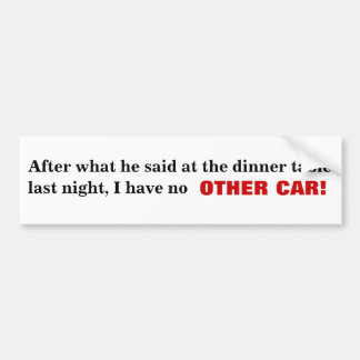 """After what he said at the dinner table..."" Bumper Sticker"