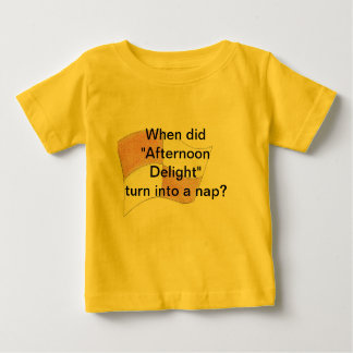 Afternoon Delight is a nap? Baby T-Shirt