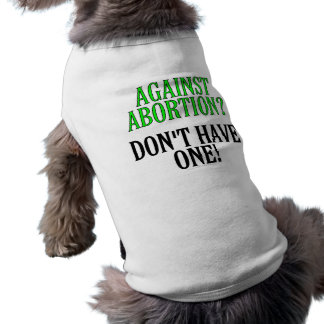 Against abortion? Don't have one! T-Shirt