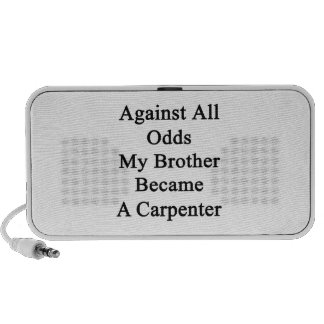 Against All Odds My Brother Became A Carpenter iPhone Speaker