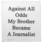Against All Odds My Brother Became A Journalist Cloth Napkins