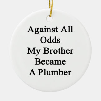 Against All Odds My Brother Became A Plumber Christmas Tree Ornament