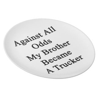 Against All Odds My Brother Became A Trucker Dinner Plate