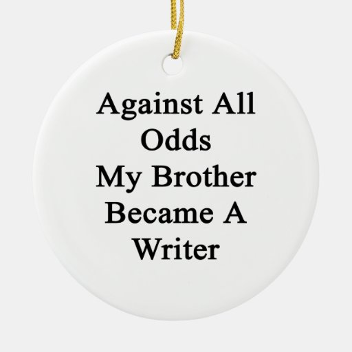 Against All Odds My Brother Became A Writer Christmas Tree Ornament