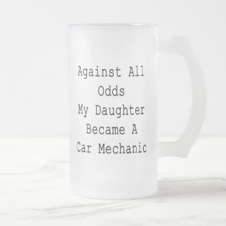 Against All Odds My Daughter Became A Car Mechanic Coffee Mugs