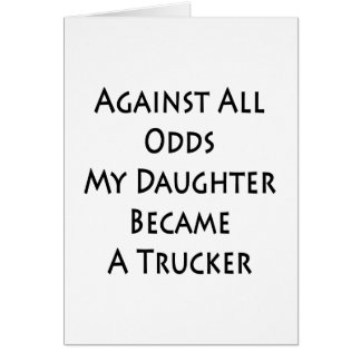 Against All Odds My Daughter Became A Trucker Stationery Note Card