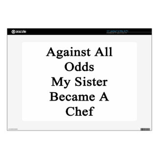 """Against All Odds My Sister Became A Chef Skin For 15"""" Laptop"""