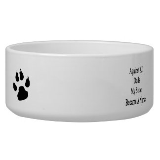 Against All Odds My Sister Became A Nurse Dog Water Bowls