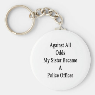 Against All Odds My Sister Became A Police Officer Basic Round Button Keychain