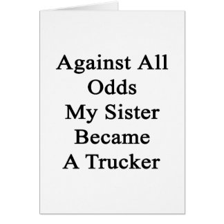 Against All Odds My Sister Became A Trucker Stationery Note Card