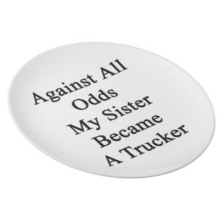 Against All Odds My Sister Became A Trucker Party Plate