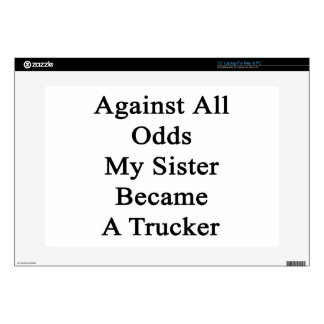 """Against All Odds My Sister Became A Trucker Decal For 15"""" Laptop"""